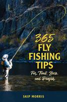365 FLY FISHING TIPS FOR TROUT, BASS AND PANFISH