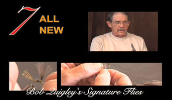 BOB QUIGLEY'S SIGNATURE FLIES: VOL II 7 ALL NEW FLIES