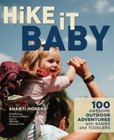 HIKE IT BABY! 100 AWESOME OUTDOOR ADVENTURES WITH BABIES AND TODDLERS