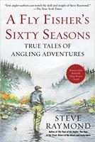 A FLY FISHER'S SIXTY SEASONS: TRUE TALES OF ANGLING ADVENTURES