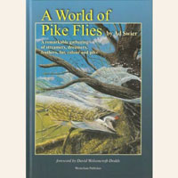 A WORLD OF PIKE FLIES.: A REMARKABLE GATHERING OF STREAMERS, DREAMERS, FEATHERS, FUR, COLOUR AND PIK